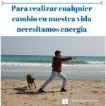 Para realizar cualquier cambio en nuestra vida necesitamos energía